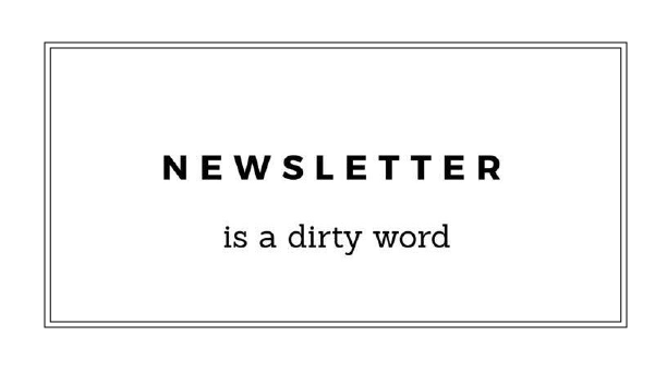 newsletter is a dirty word